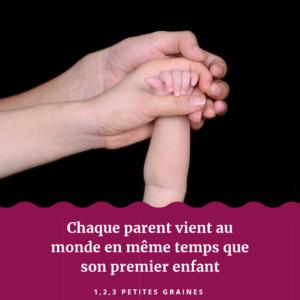 Chaque Parent vient au monde en même temps que son premier enfant